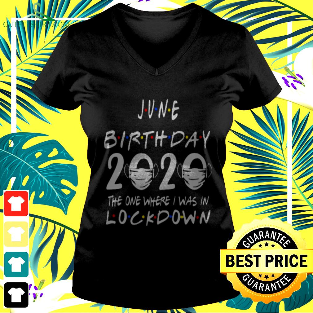 June birthday 2020 the one where I was in lockdown v-neck t-shirt