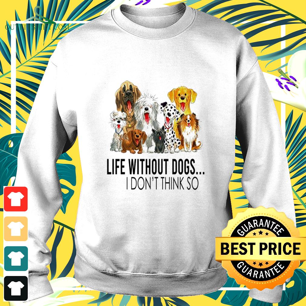 Life without dogs I don't think so nice sweater