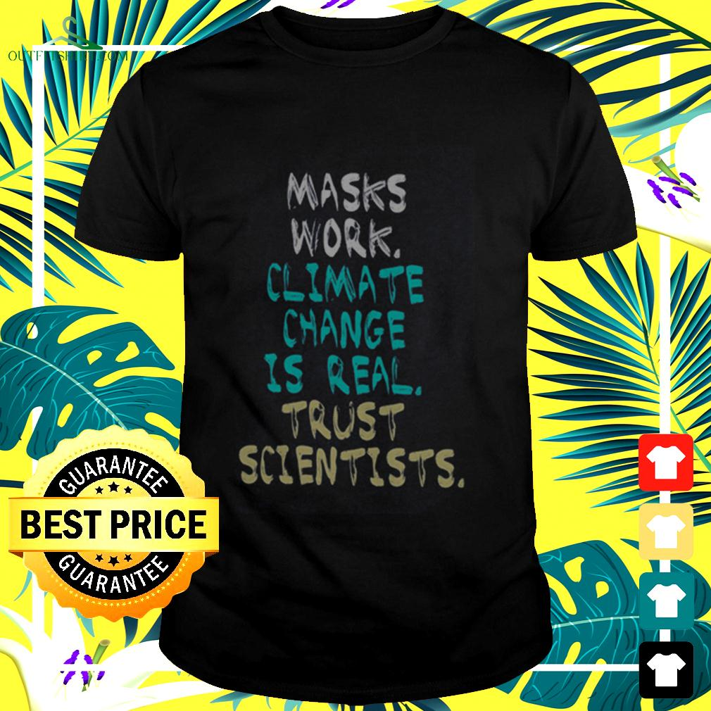 Masks work climate change is real trust scientists t-shirt