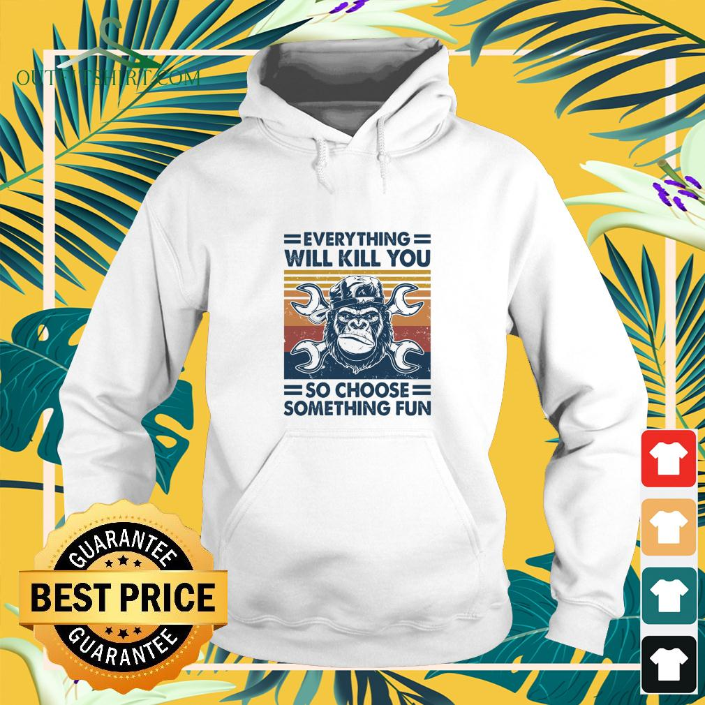 Mechanic everything will kill you so choose something fun vintage hoodie
