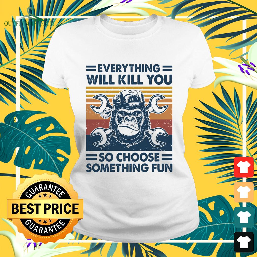 Mechanic everything will kill you so choose something fun vintage ladies-tee