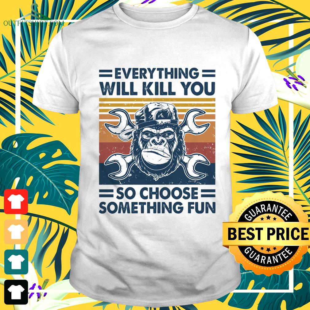 Mechanic everything will kill you so choose something fun vintage t-shirt