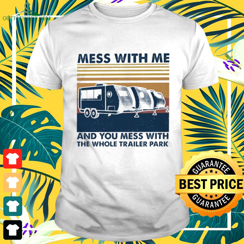 Mess with me and you mess with the whole trailer park vintage t-shirt