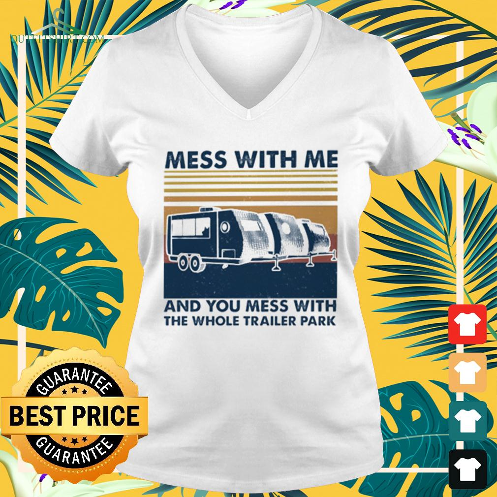 Mess with me and you mess with the whole trailer park vintage v-neck t-shirt