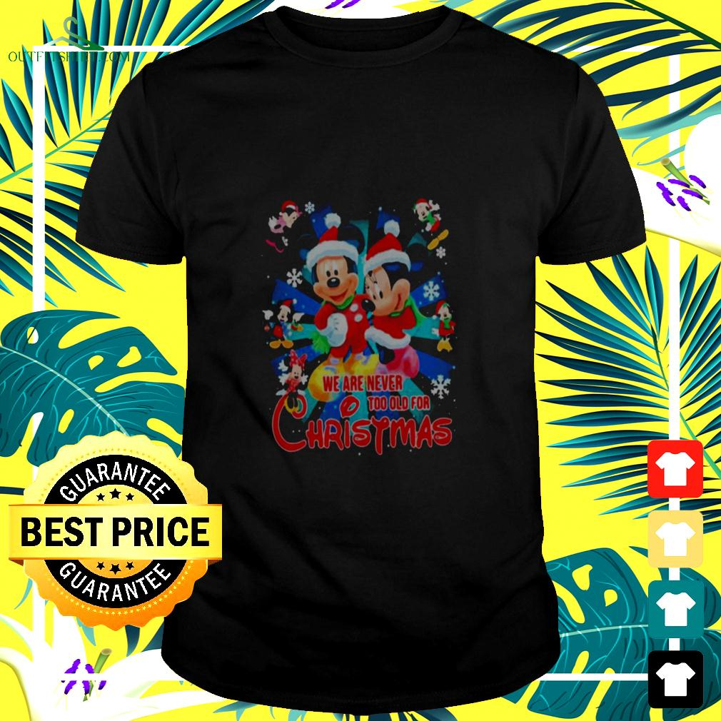 Mickey And Minnie Mouse We Are Never And Too Old For Ugly Christmas t-shirt