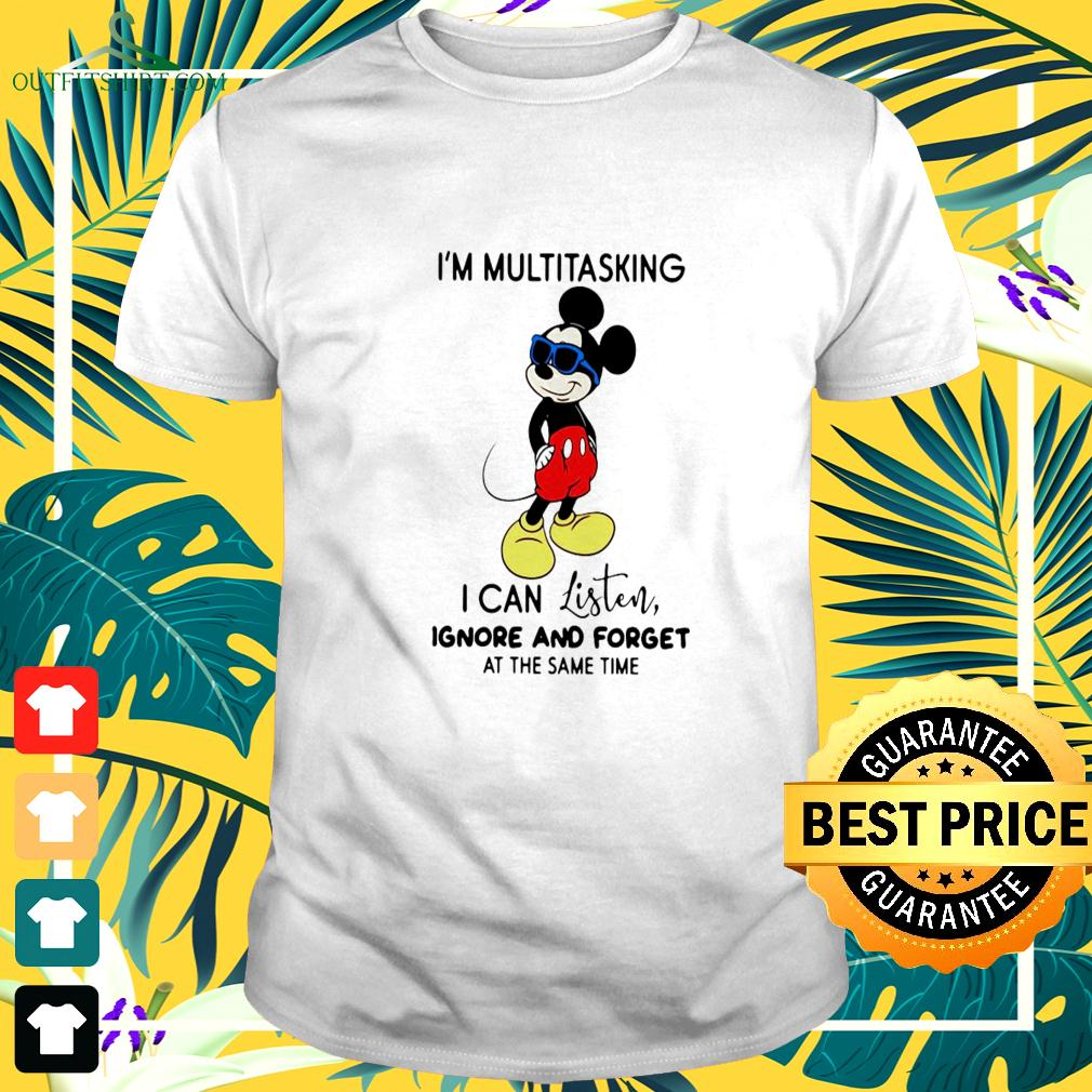 Mickey Mouse I'm Multitasking I Can Listen Ignore And Forget At The Same Time t-shirt