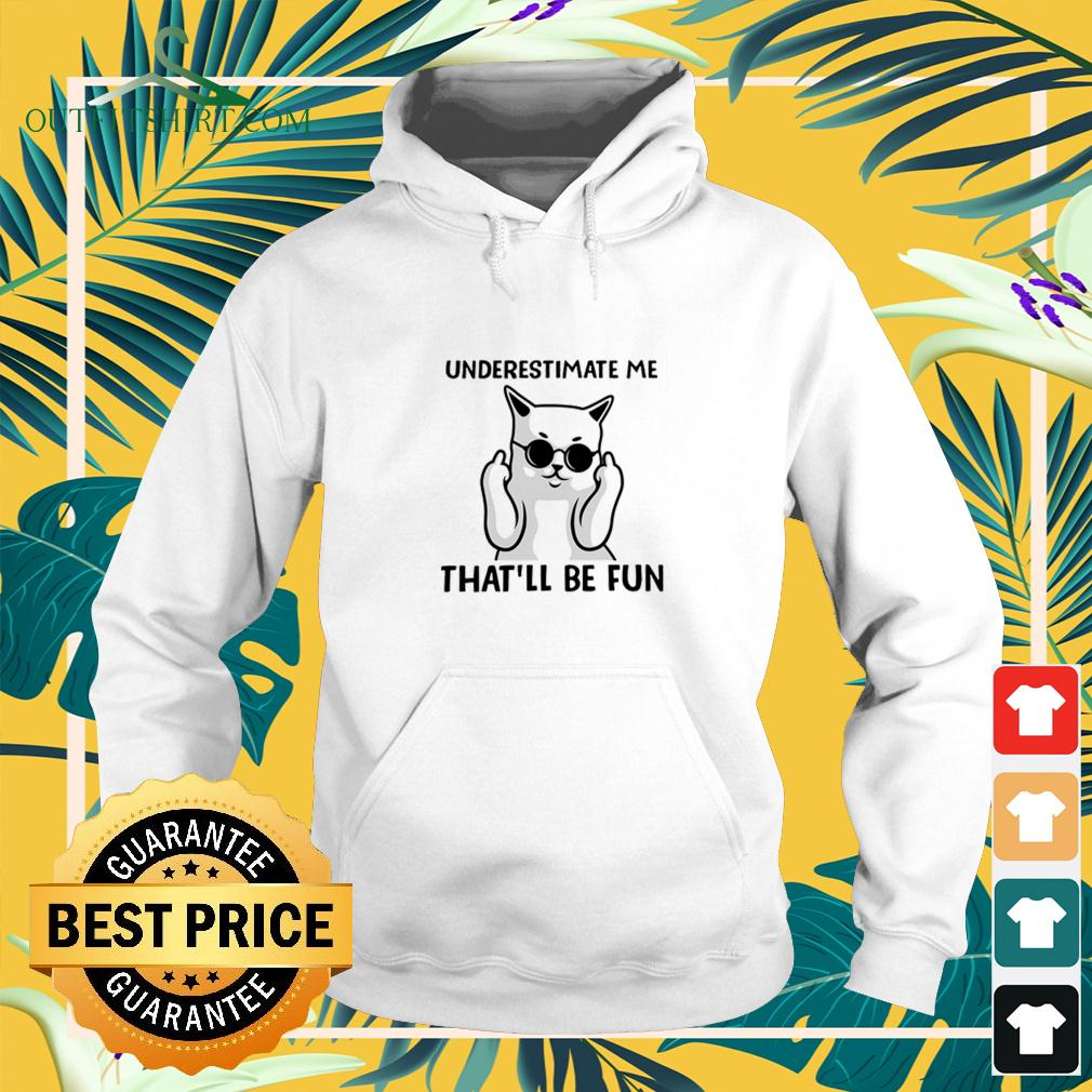 Middle finger cat underestimate me that'll be fun hoodie