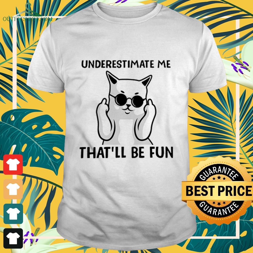 Middle finger cat underestimate me that'll be fun t-shirt