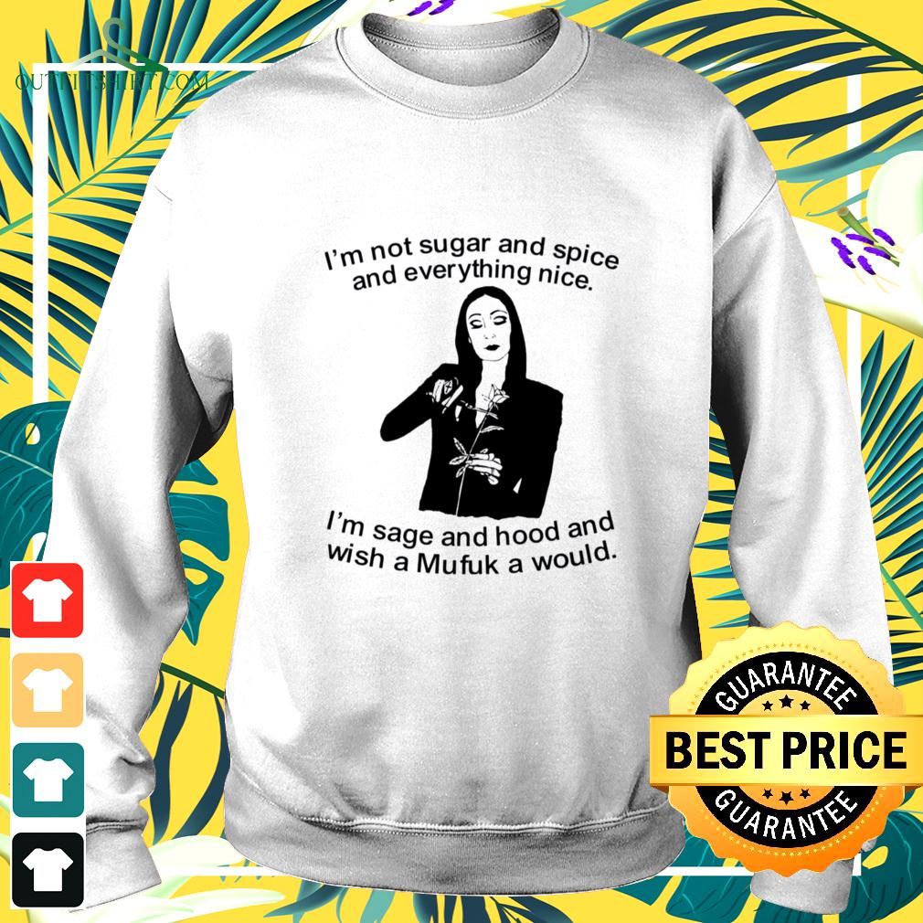 Morticia Addams I'm not sugar and spice and everything nice I'm sage and hood and wish a Mufuk a would  sweater