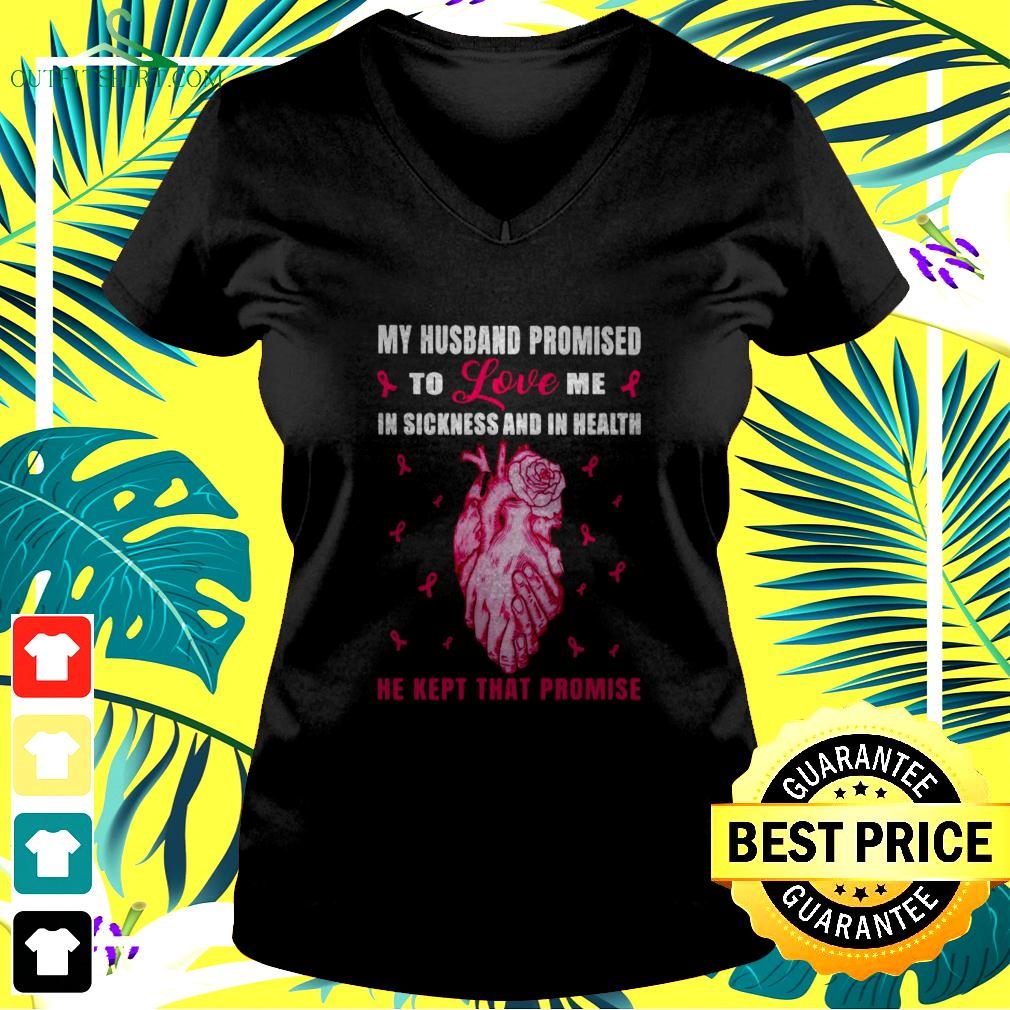 My husband promised to love me in sickness and in health he kept that promise Breast Cancer v-neck t-shirt
