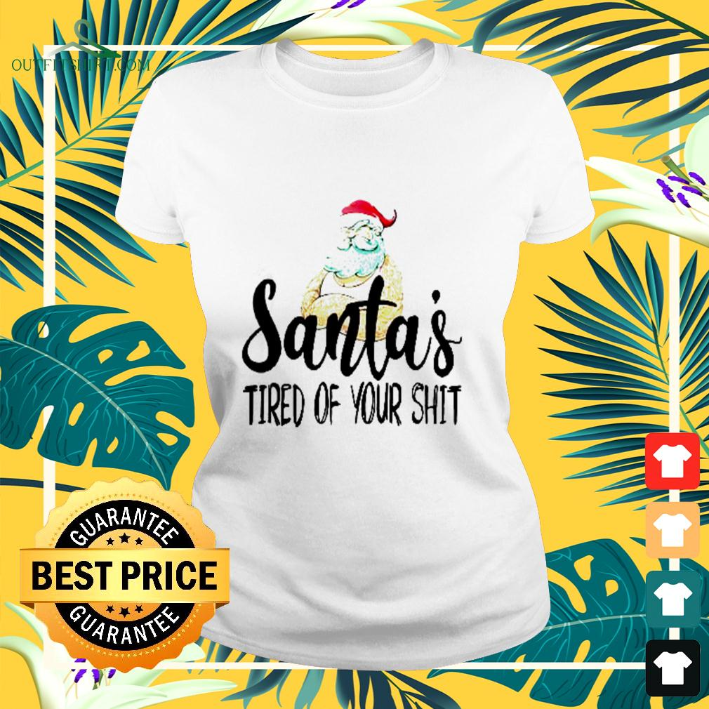Santa's tired of your shit ladies-tee