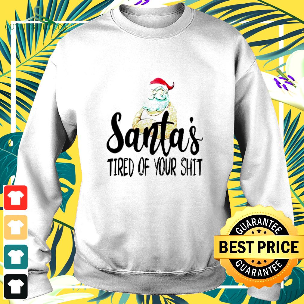 Santa's tired of your shit sweater