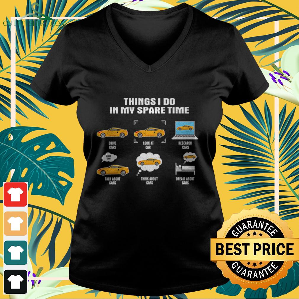 Things I do in my spare time drive cars look at car research cars v-neck t-shirt