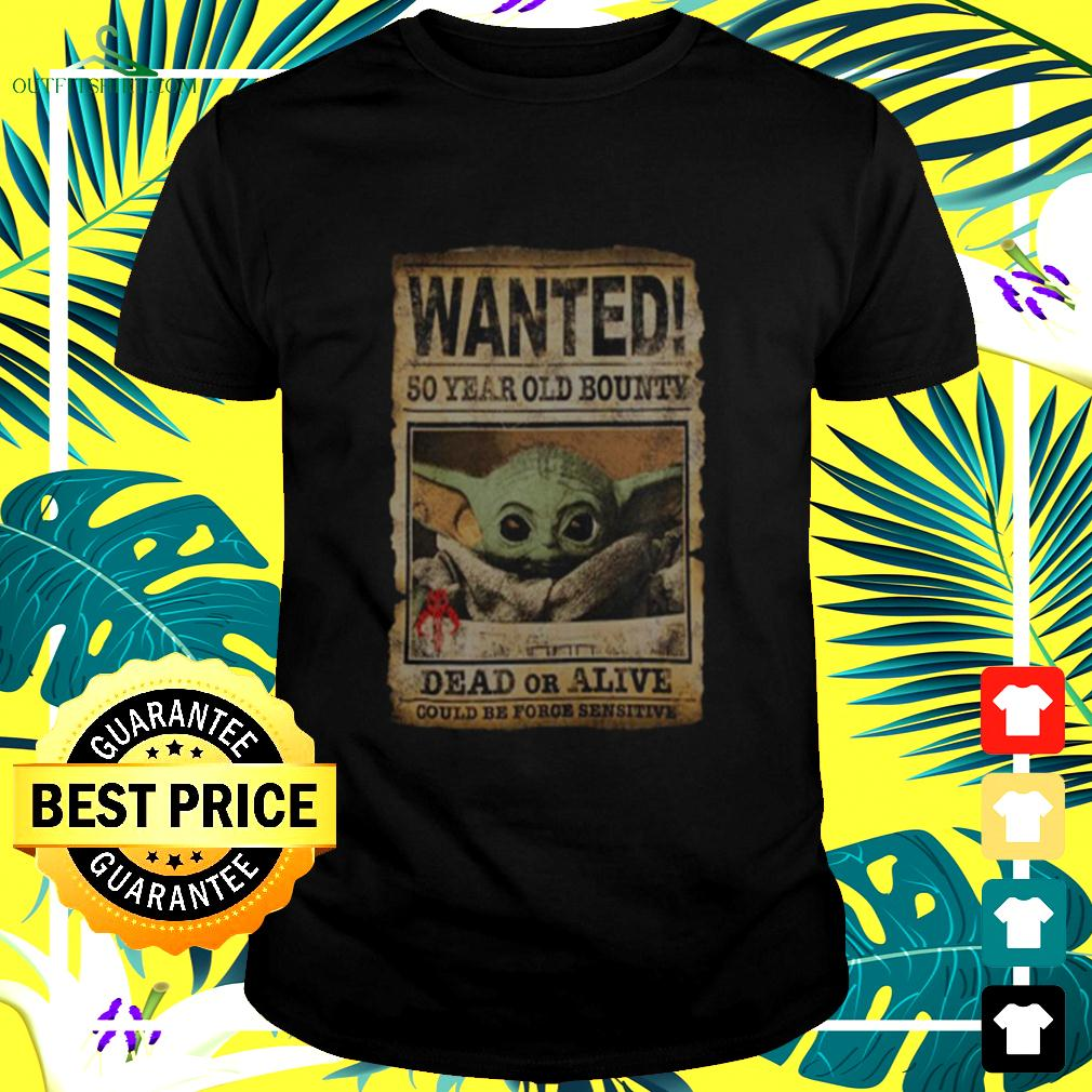 Wanted 50 Year Old Bounty Dead Or Alive Could Be Force Sensitive t-shirt