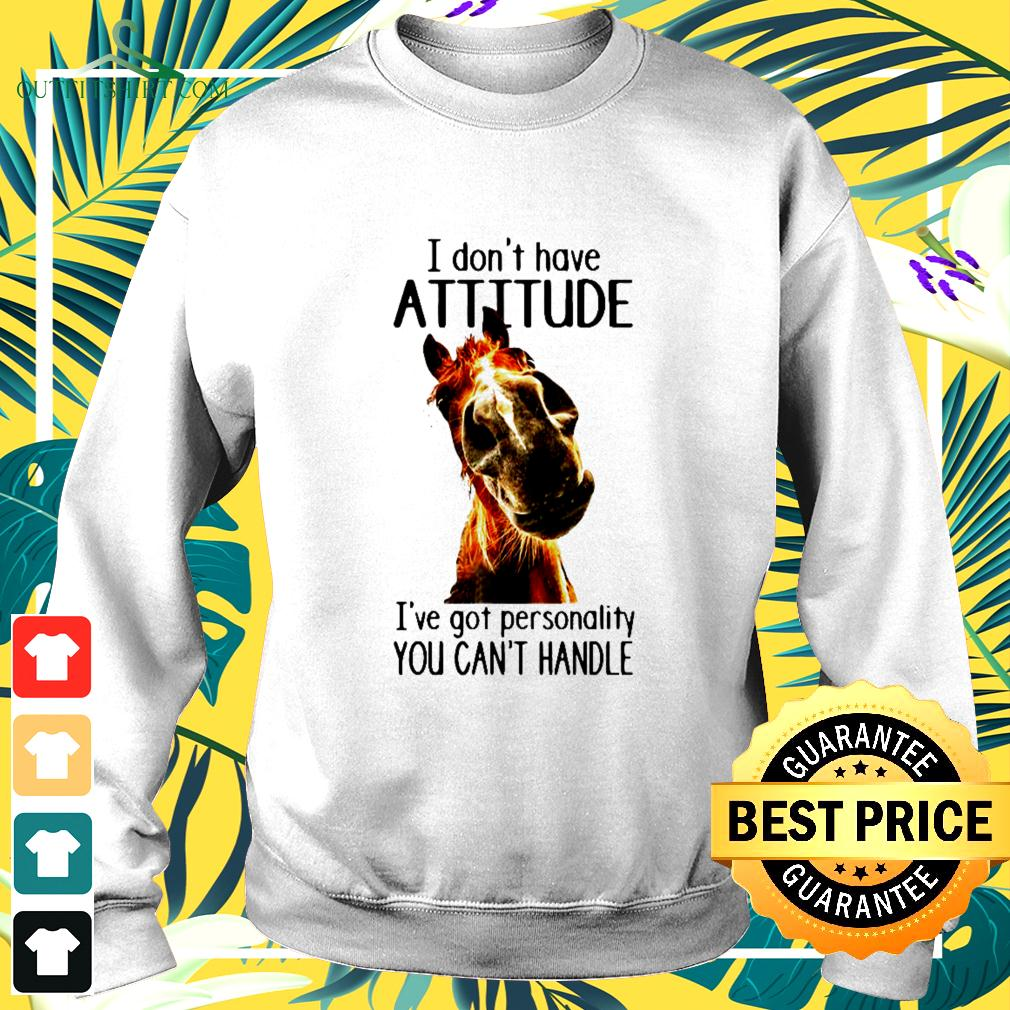 I don't have attitude I've got personality you can't handle sweater