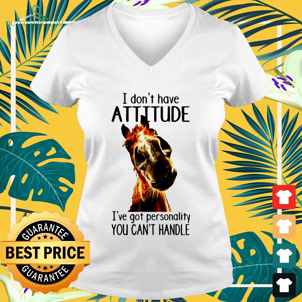 I don't have attitude I've got personality you can't handle v-neck t-shirt
