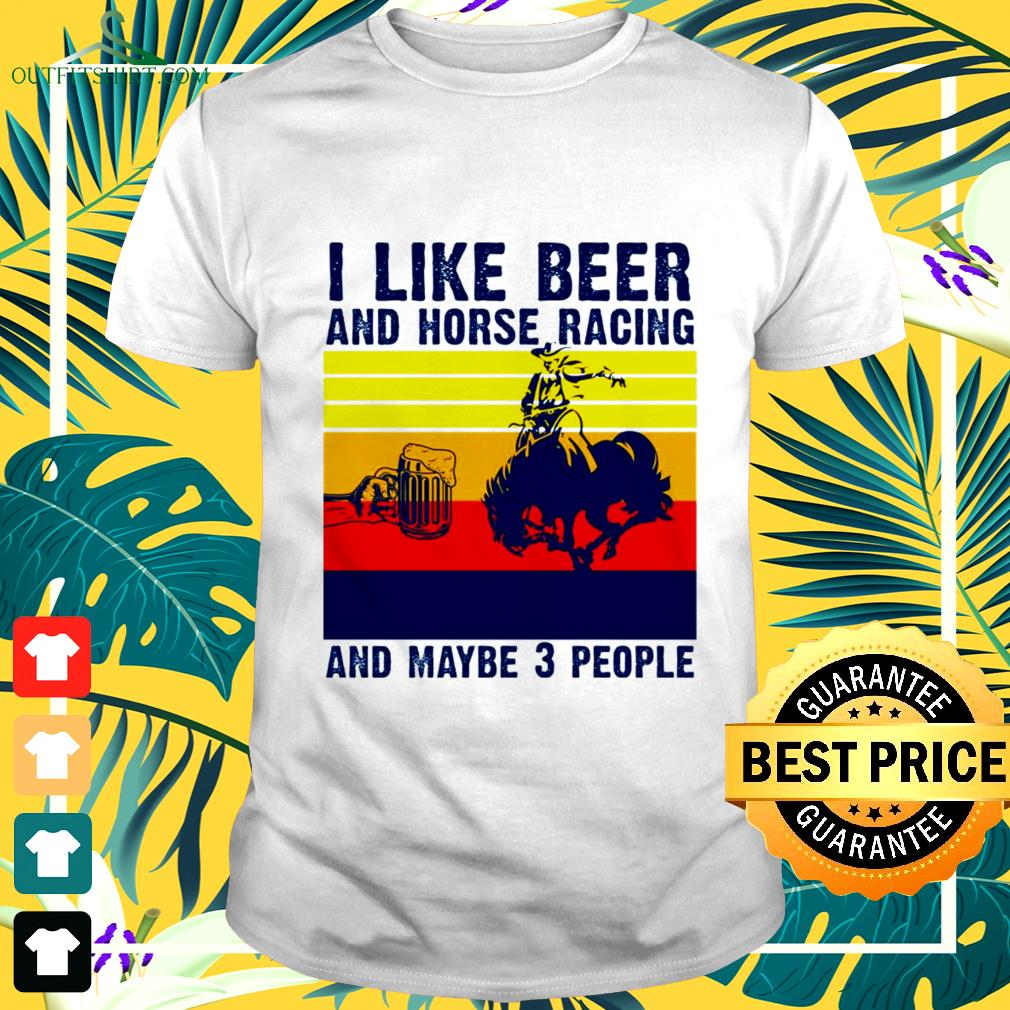 I like beer and horse racing and maybe 3 people vintage t-shirt