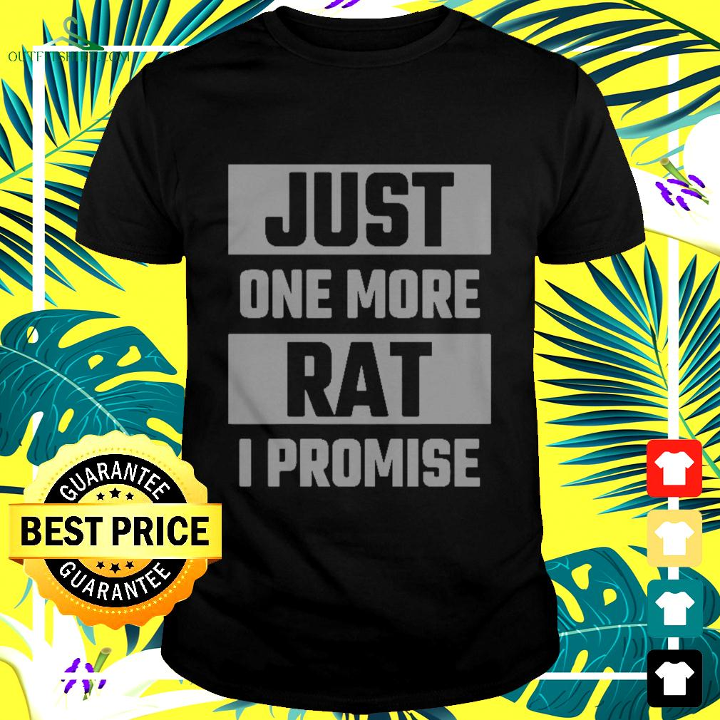 Just one more Rat I promise t-shirt