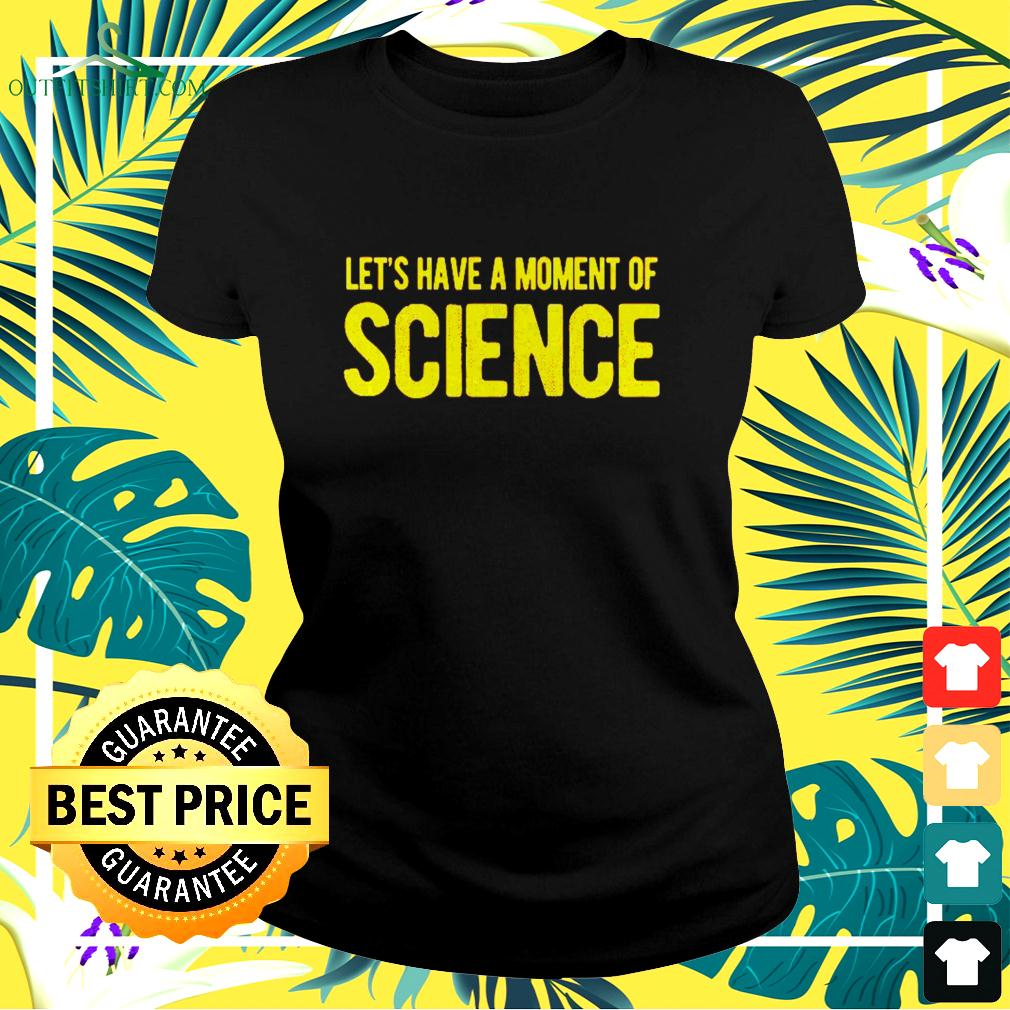 Let's have a moment of science ladies-tee