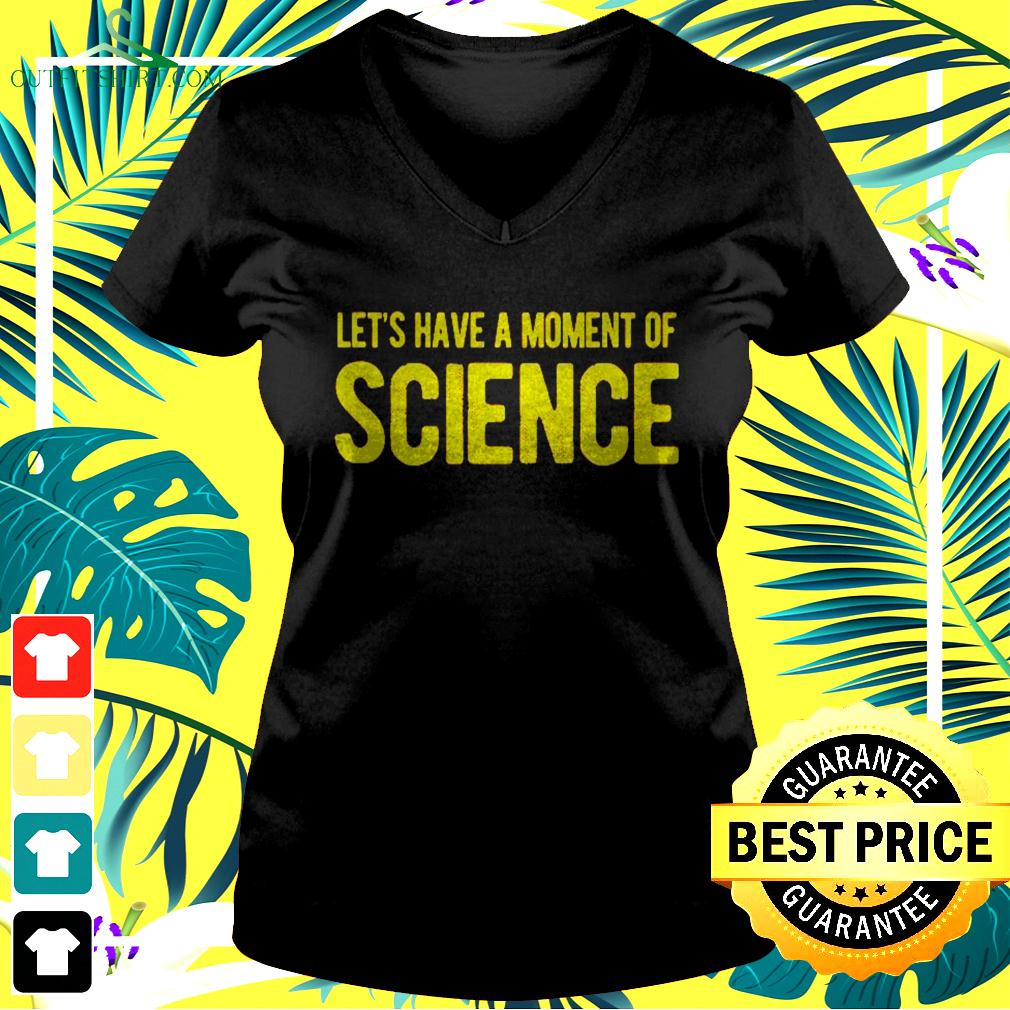 Let's have a moment of science v-neck t-shirt