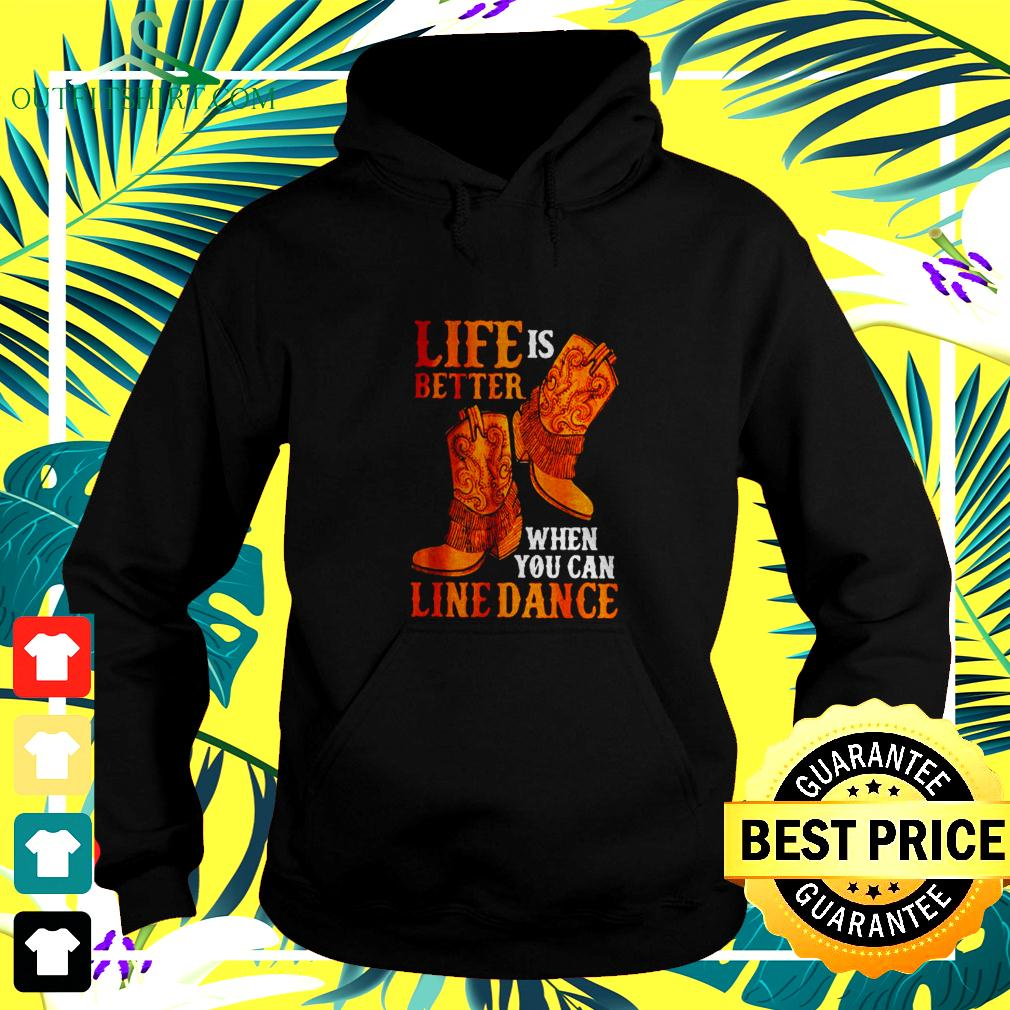 Life is better when you can line dance hoodie