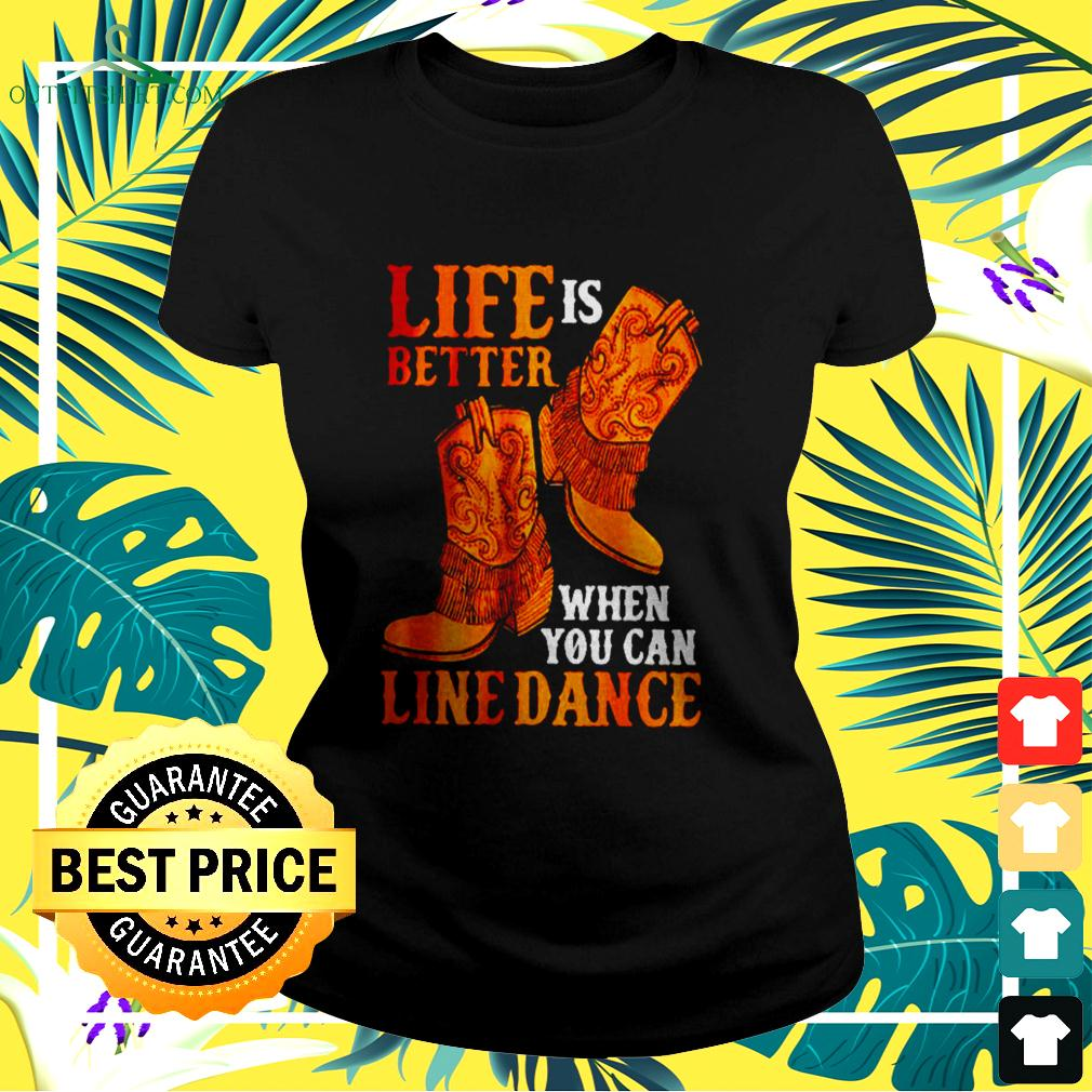 Life is better when you can line dance  ladies-tee