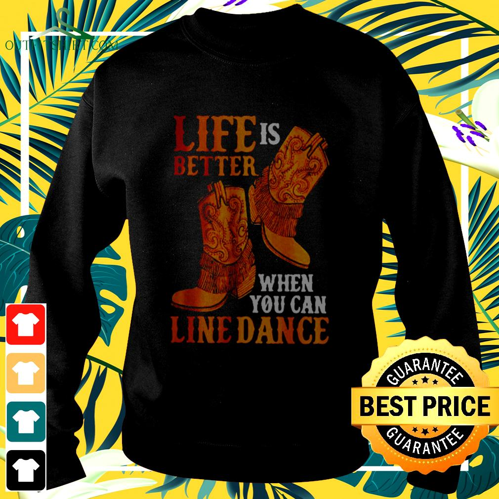Life is better when you can line dance  sweater