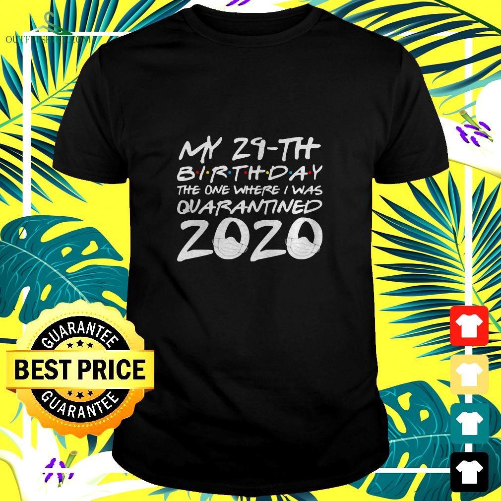 My 29th birthday the one where I was quarantined 2020 t-shirt