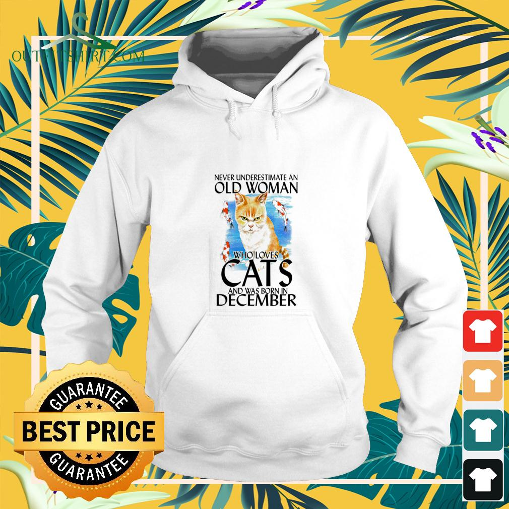 Never underestimate an old woman who loves cats and was born in December hoodie