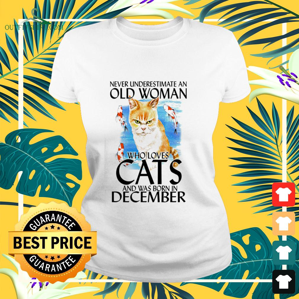 Never underestimate an old woman who loves cats and was born in December ladies-tee