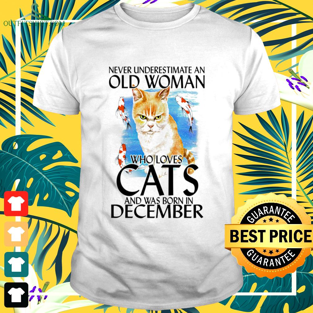 Never underestimate an old woman who loves cats and was born in December t-shirt