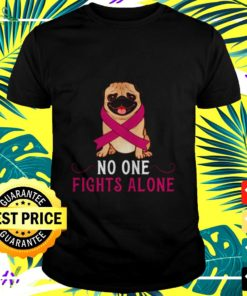 No one fights alone Breast Cancer Awareness pink ribbon Pug t-shirt