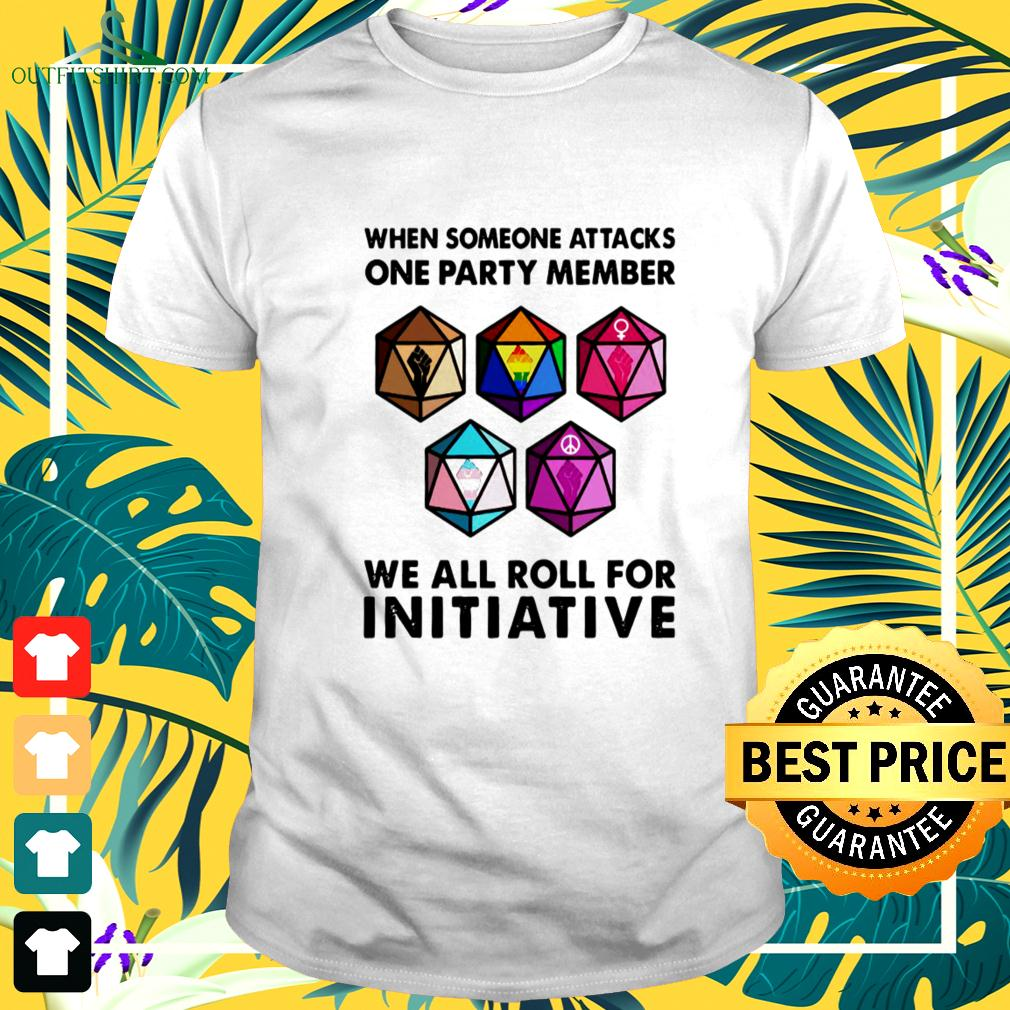 Official When Someone Attacks One Party Member We All Roll For Initiative t-shirt