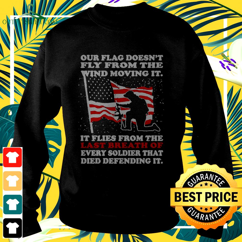 Our flag doesn't fly from the wind moving it sweater