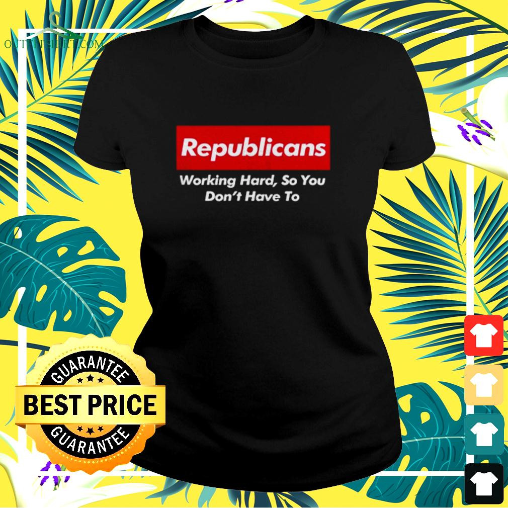 Republicans working hard so you don't have to ladies-tee