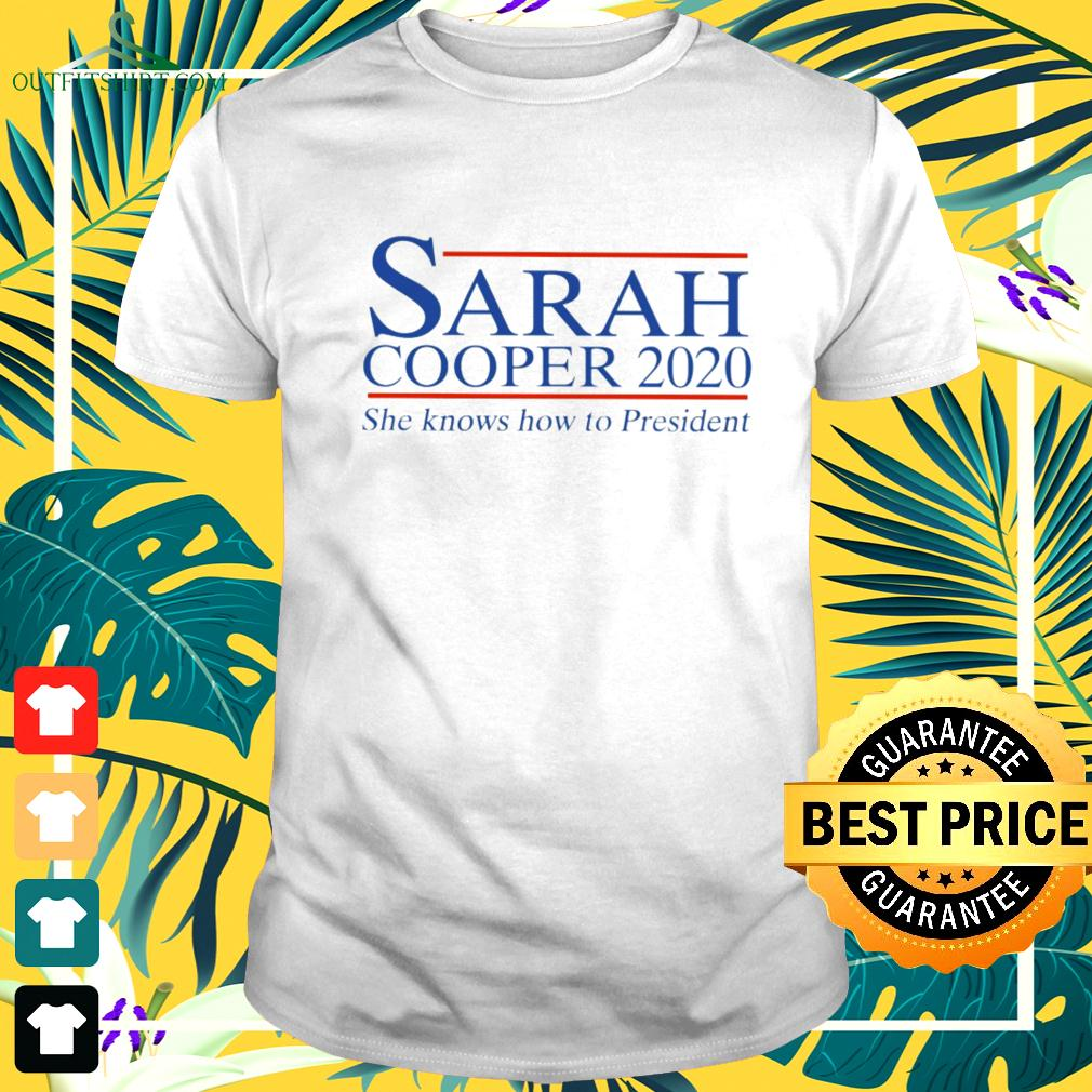 Sarah Cooper 2020 she knows how to President t-shirt