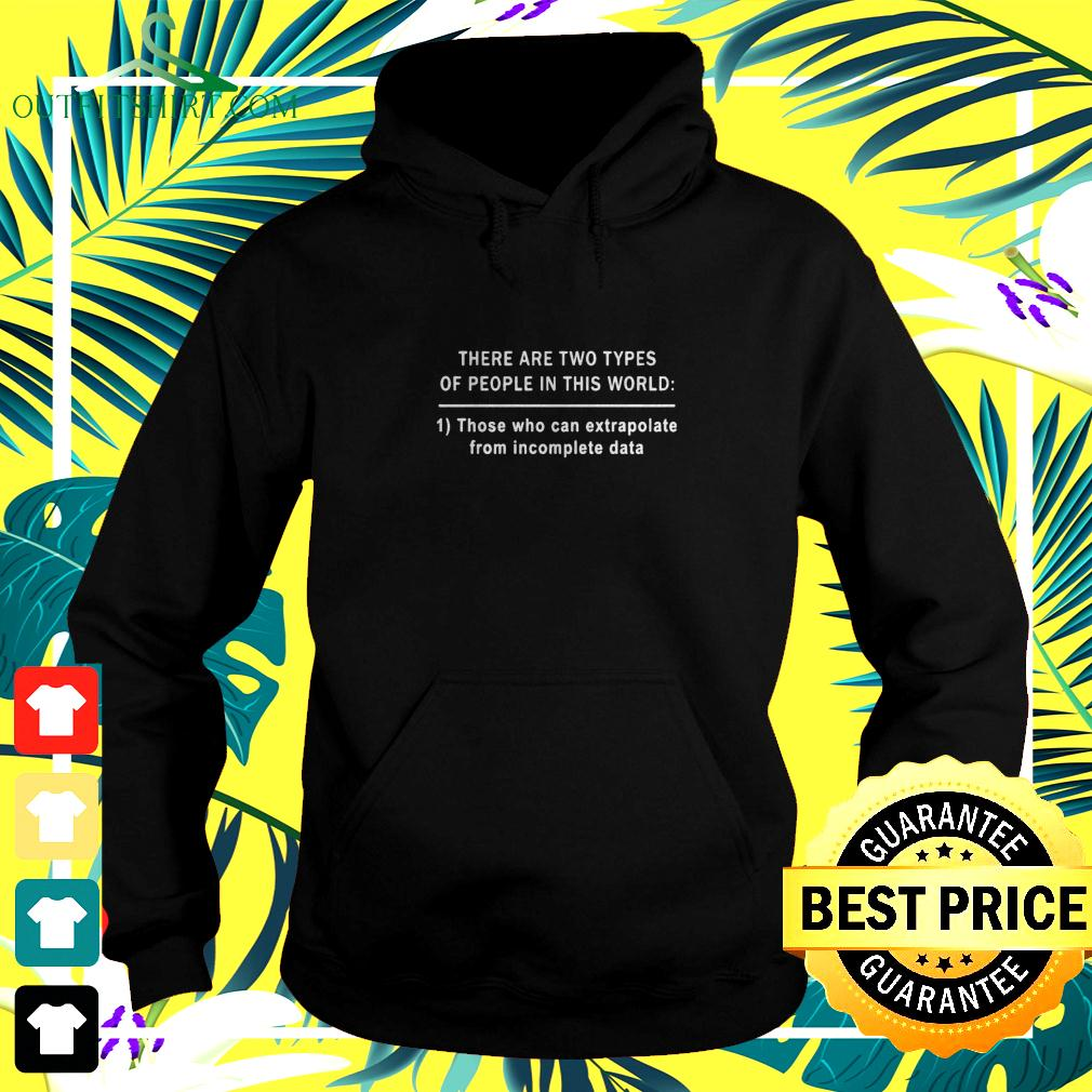 There are two types of people in this world those who can extrapolate from incomplete data hoodie