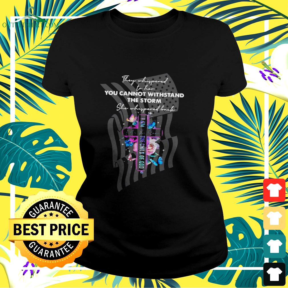 They whispered to her you cannot withstand the storm ladies-tee