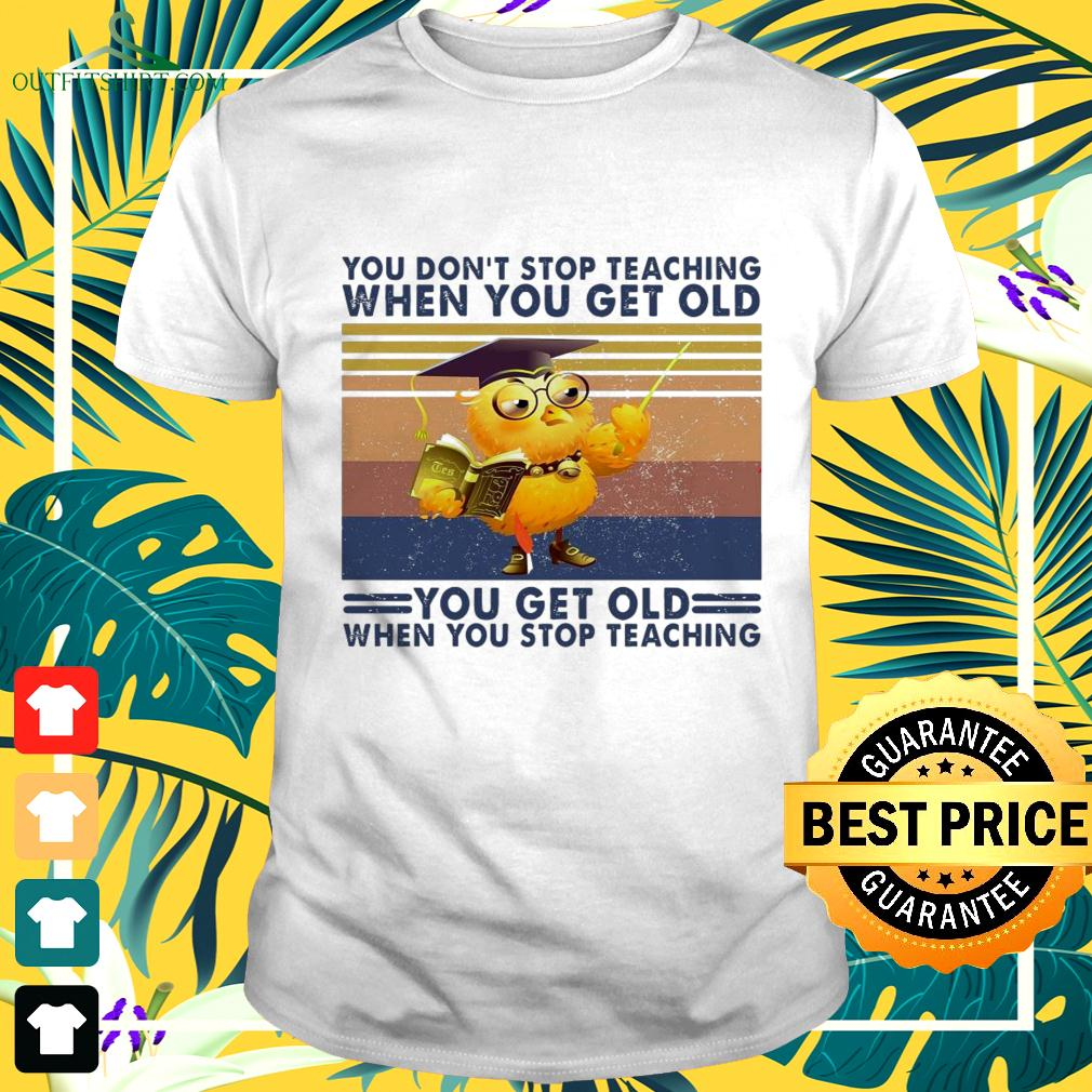 You don't stop teaching when you get old you get old when you stop teaching vintage t-shirt