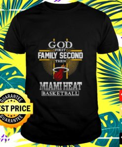 God first family second then Miami Heat basketball t-shirt