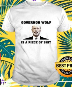 Governor wolf is a piece of shit t-shirt