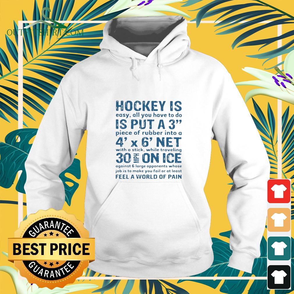 Hockey is easy all you have to do is put a3 piece of rubber into a 4 x 6 net hoodie