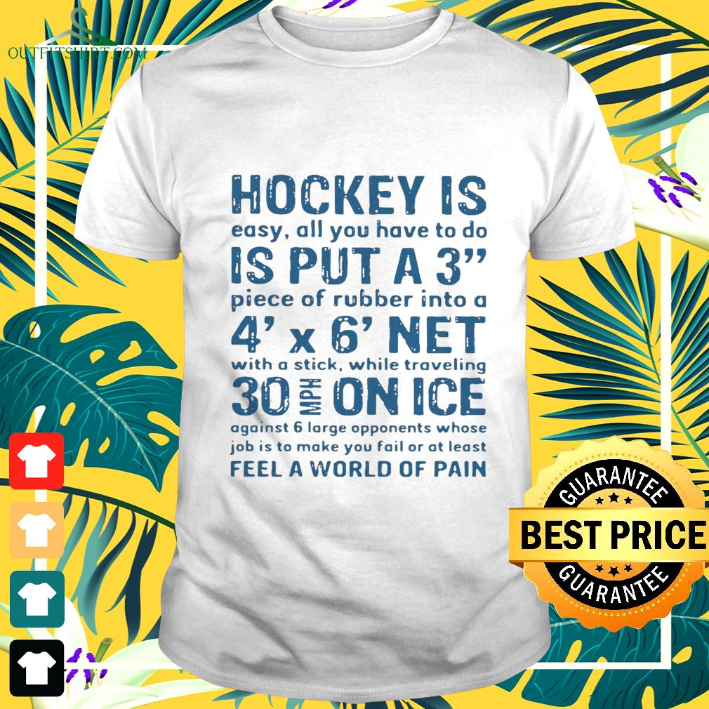 Hockey is easy all you have to do is put a3 piece of rubber into a 4 x 6 net t-shirt