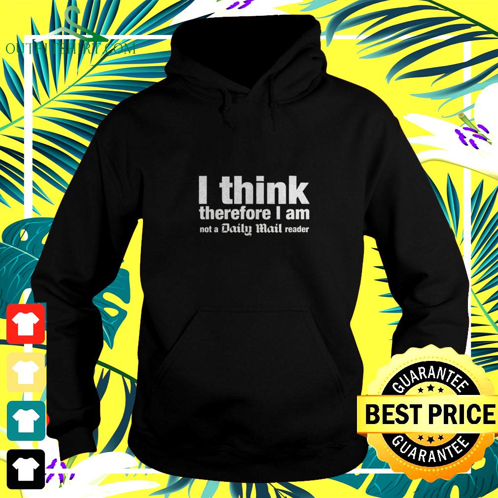 I think therefore I am not a daily mail reader hoodie