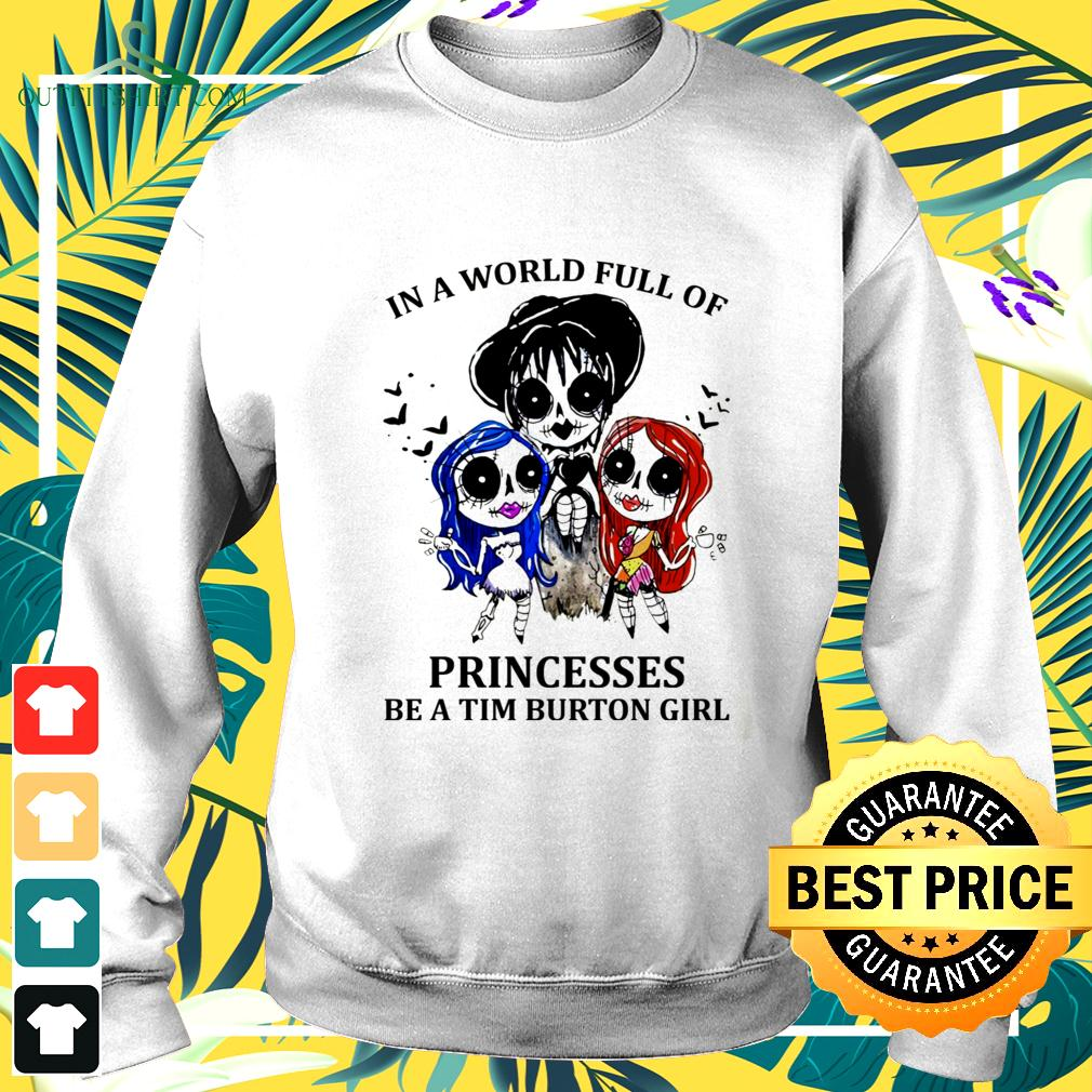 In a world full of princesses be a tim burton girl sweater