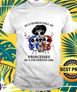 In a world full of princesses be a tim burton girl t-shirt