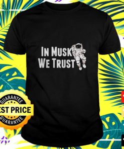 In musk we trust space t-shirt