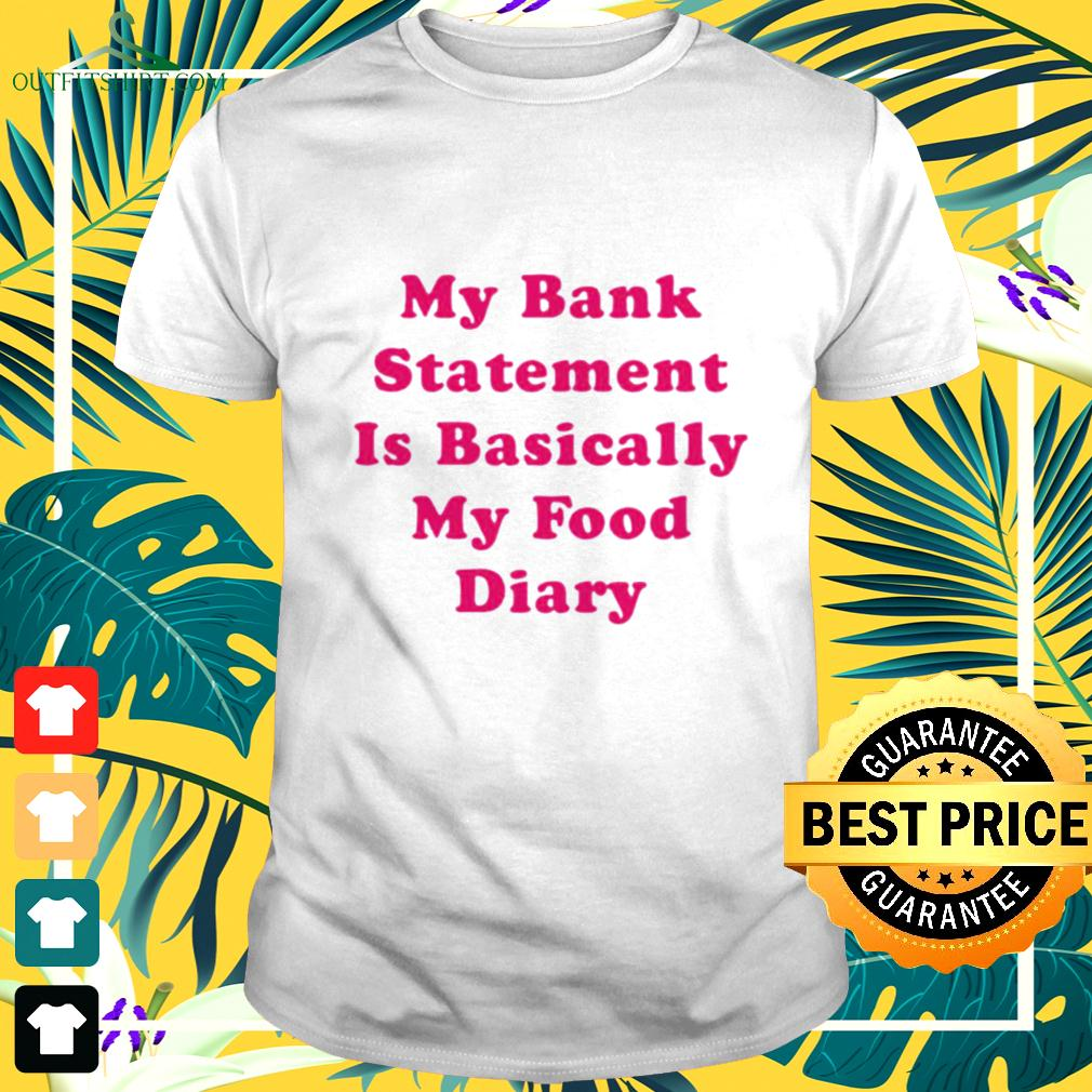 My bank statement is basically my food diary t-shirt