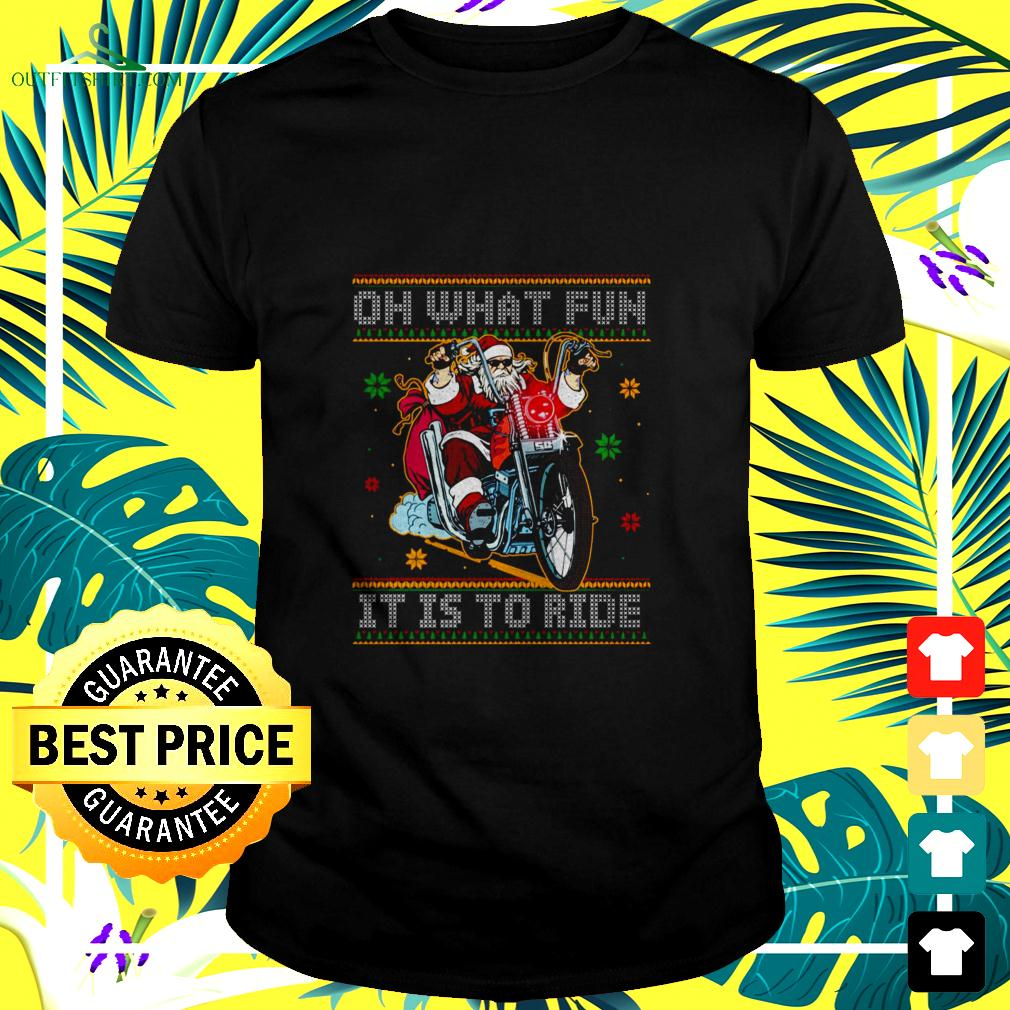 Santa claus Oh What Fun It Is To Ride Christmas ugly t-shirt
