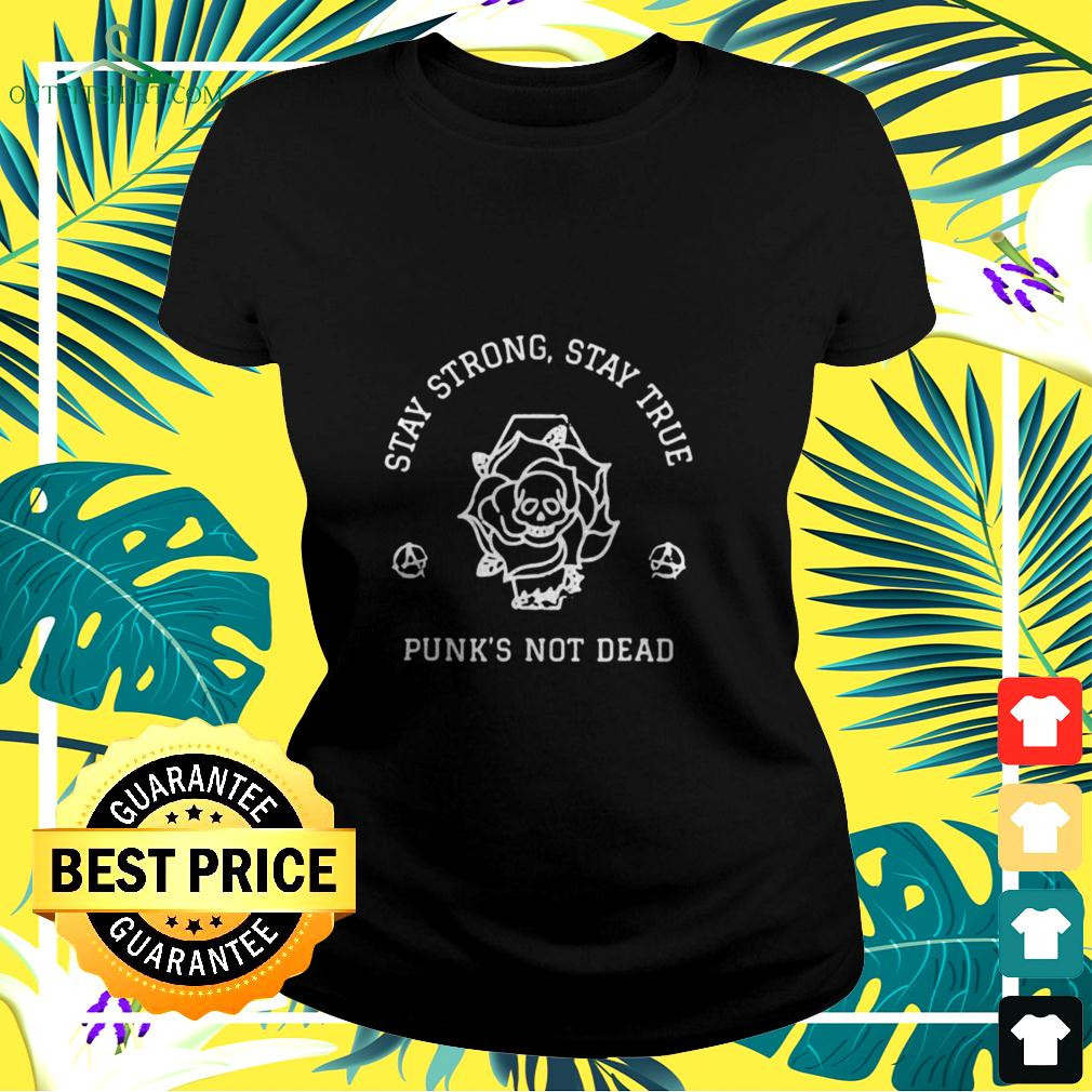 Stay Strong Stay True Punks Not Dead Anarchy Punk Rock ladies-tee